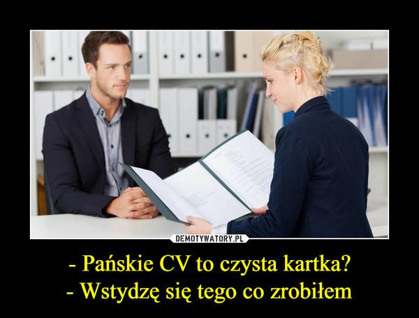 - Pańskie CV to czysta kartka?- Wstydzę się tego co zrobiłem –