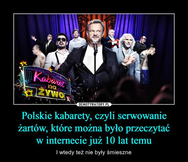 Polskie kabarety, czyli serwowanie żartów, które można było przeczytaćw internecie już 10 lat temu – I wtedy też nie były śmieszne