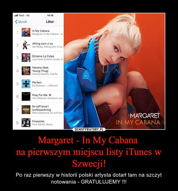 Margaret - In My Cabana na pierwszym miejscu listy iTunes w Szwecji! – Po raz pierwszy w historii polski artysta dotarł tam na szczyt notowania - GRATULUJEMY !!!