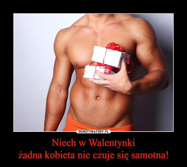Niech w Walentynkiżadna kobieta nie czuje się samotna! –