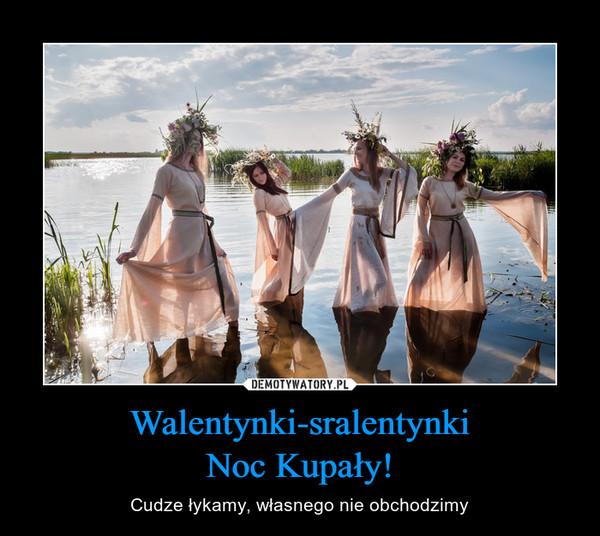 Walentynki-sralentynki Noc Kupały!