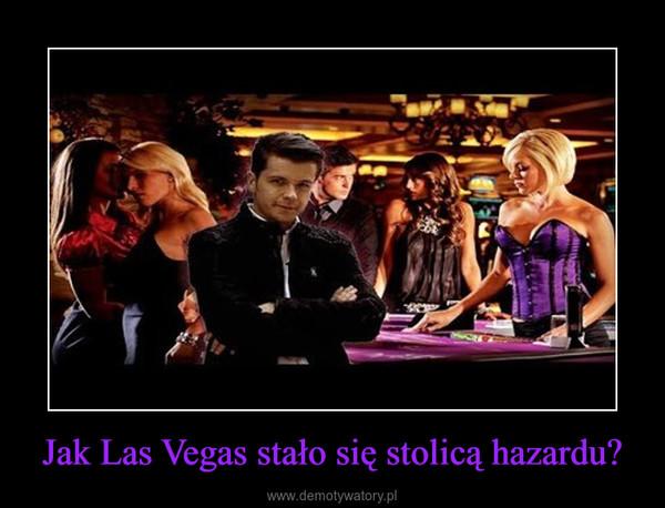 Jak Las Vegas stało się stolicą hazardu? –