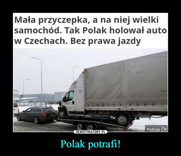 Polak potrafi! –  Mała przyczepka, a na niej wielki samochód. Tak Polak holował auto w Czechach. Bez prawa jazdyDo niecodziennej sytuacji doszło w Czechach na zjeździe z autostrady D1 w pobliżu Ostrawy. Policjanci zatrzymali polskiego kierowcę bmw, który holował dużo większe auto dostawcze na lekkiej i zdecydowanie za małej przyczepce. Podczas kontroli okazało się też, że 32-latek nie ma przy sobie prawa jazdy. Drogówce pokazał zdjęcie dokumentu w swoim telefonie.
