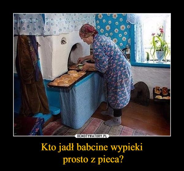 Kto jadł babcine wypieki prosto z pieca? –