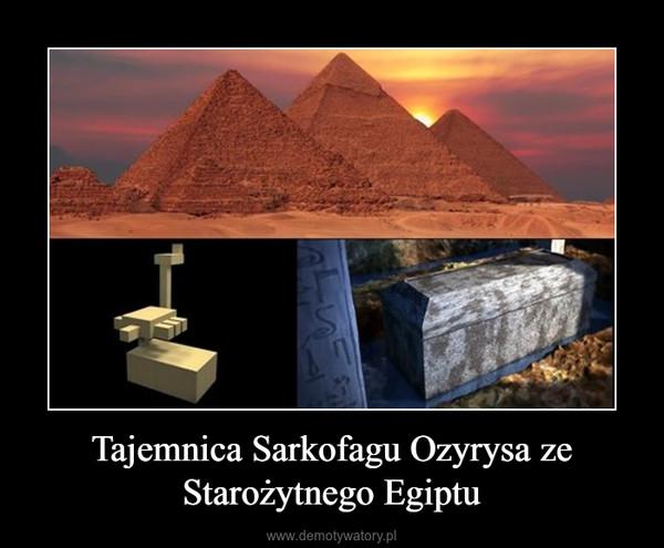 Tajemnica Sarkofagu Ozyrysa ze Starożytnego Egiptu –