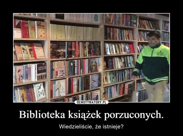 Biblioteka książek porzuconych. – Wiedzieliście, że istnieje?