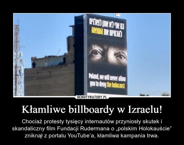"""Kłamliwe billboardy w Izraelu! – Chociaż protesty tysięcy internautów przyniosły skutek i skandaliczny film Fundacji Rudermana o """"polskim Holokauście"""" zniknął z portalu YouTube'a, kłamliwa kampania trwa."""