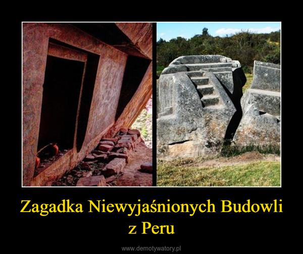 Zagadka Niewyjaśnionych Budowli z Peru –