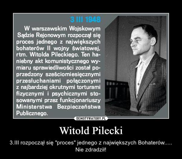 """Witold Pilecki – 3.III rozpoczął się """"proces"""" jednego z największych Bohaterów.....Nie zdradził!"""