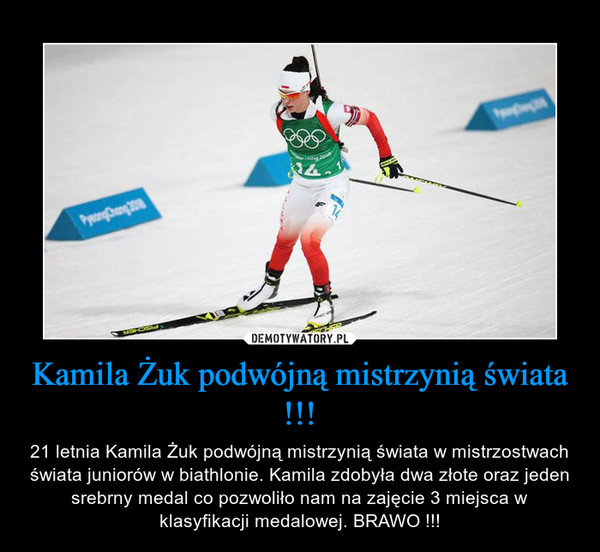 Kamila Żuk podwójną mistrzynią świata !!! – 21 letnia Kamila Żuk podwójną mistrzynią świata w mistrzostwach świata juniorów w biathlonie. Kamila zdobyła dwa złote oraz jeden srebrny medal co pozwoliło nam na zajęcie 3 miejsca w klasyfikacji medalowej. BRAWO !!!