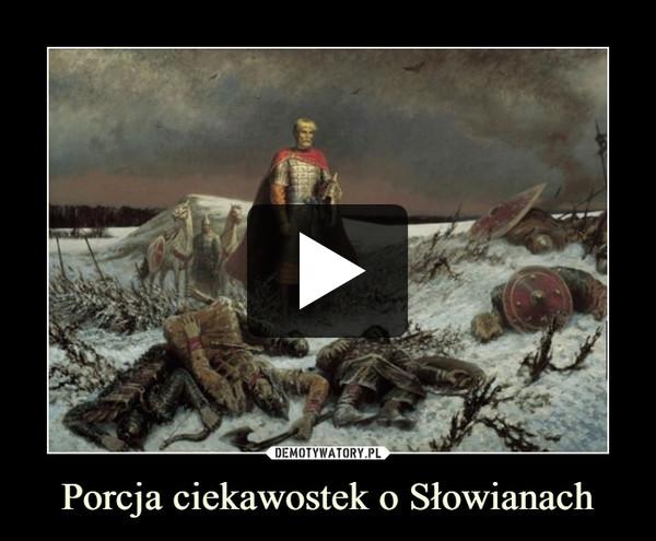 Porcja ciekawostek o Słowianach –