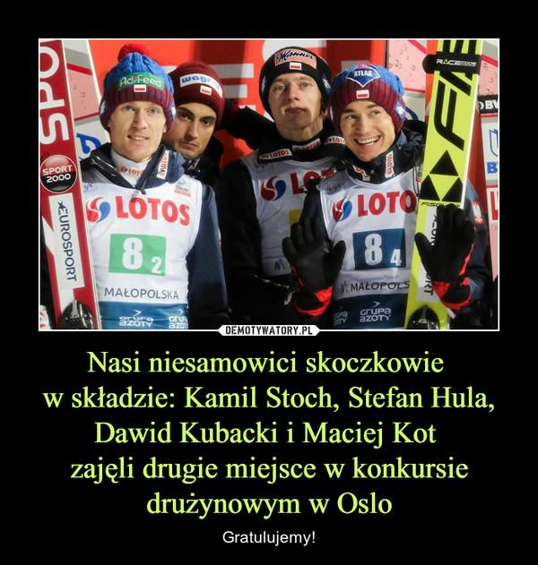 Nasi niesamowici skoczkowie w składzie: Kamil Stoch, Stefan Hula,Dawid Kubacki i Maciej Kot zajęli drugie miejsce w konkursie drużynowym w Oslo – Gratulujemy!
