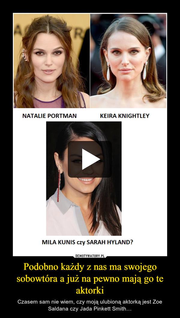 Podobno każdy z nas ma swojego sobowtóra a już na pewno mają go te aktorki – Czasem sam nie wiem, czy moją ulubioną aktorką jest Zoe Saldana czy Jada Pinkett Smith…
