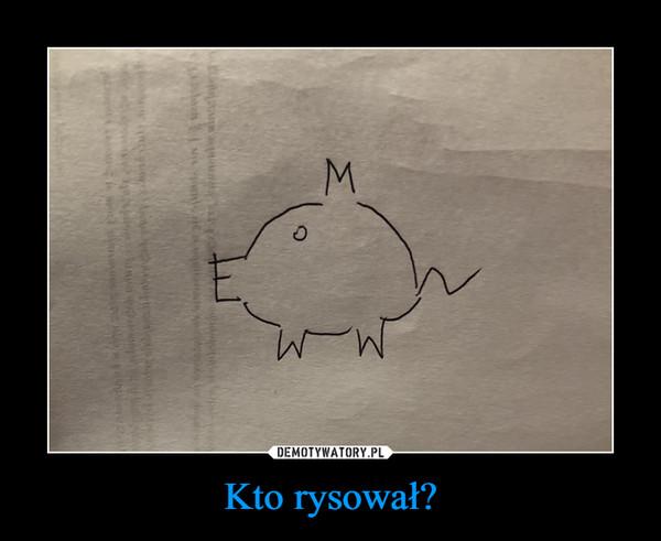 Kto rysował? –