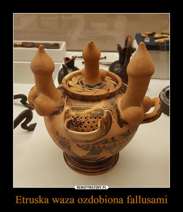 Etruska waza ozdobiona fallusami –