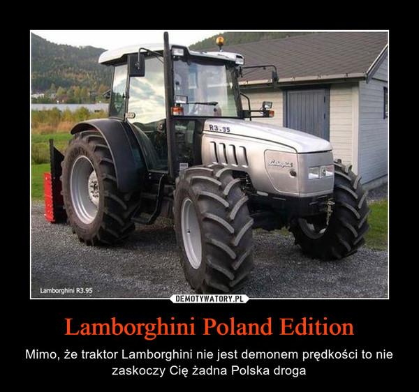 Lamborghini Poland Edition – Mimo, że traktor Lamborghini nie jest demonem prędkości to nie zaskoczy Cię żadna Polska droga