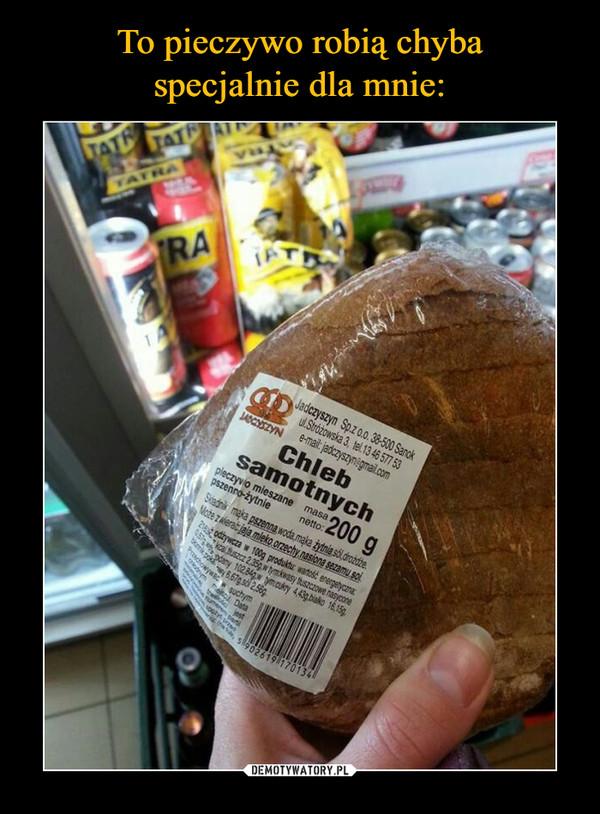 –  Chleb samotnych