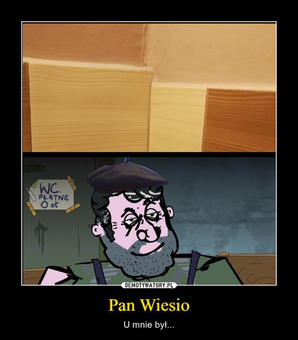 Pan Wiesio – U mnie był...