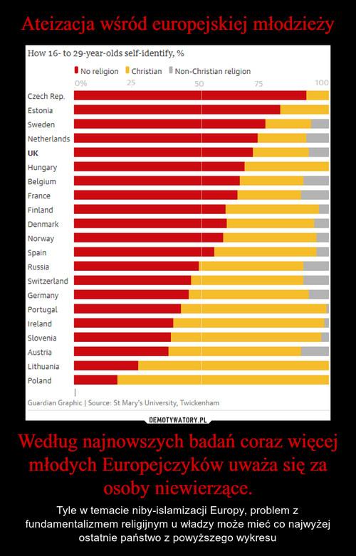 Ateizacja wśród europejskiej młodzieży Według najnowszych badań coraz więcej młodych Europejczyków uważa się za osoby niewierzące.