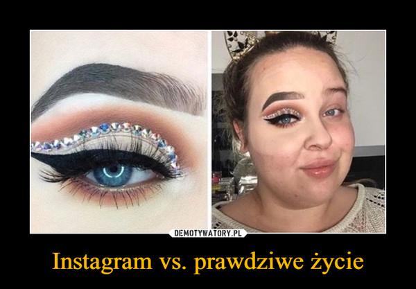 Instagram vs. prawdziwe życie –
