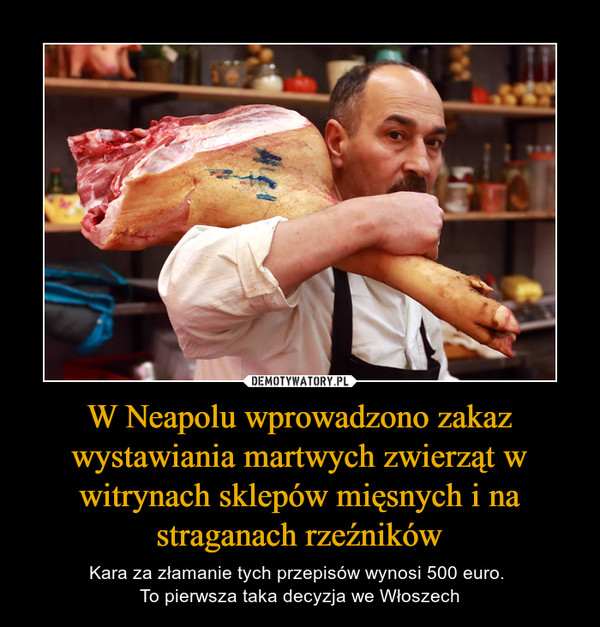 W Neapolu wprowadzono zakaz wystawiania martwych zwierząt w witrynach sklepów mięsnych i na straganach rzeźników – Kara za złamanie tych przepisów wynosi 500 euro. To pierwsza taka decyzja we Włoszech