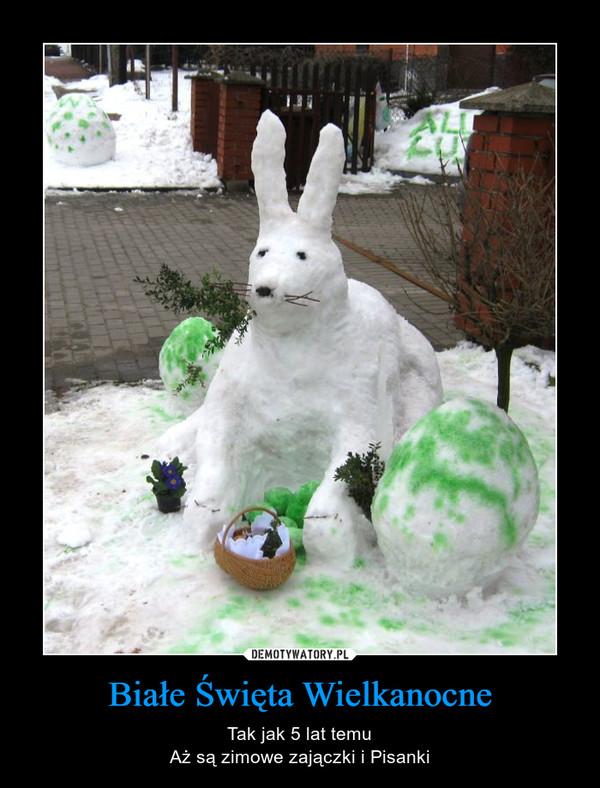 Białe Święta Wielkanocne – Tak jak 5 lat temuAż są zimowe zajączki i Pisanki
