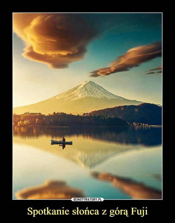 Spotkanie słońca z górą Fuji –