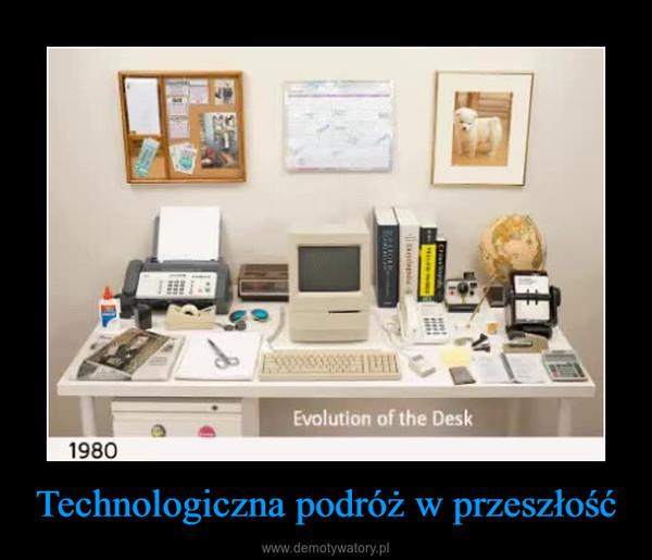 Technologiczna podróż w przeszłość –