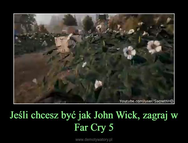 Jeśli chcesz być jak John Wick, zagraj w Far Cry 5 –