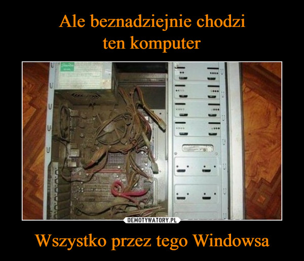 Wszystko przez tego Windowsa –