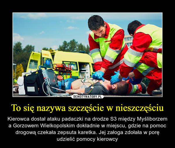 To się nazywa szczęście w nieszczęściu – Kierowca dostał ataku padaczki na drodze S3 między Myśliborzem a Gorzowem Wielkopolskim dokładnie w miejscu, gdzie na pomoc drogową czekała zepsuta karetka. Jej załoga zdołała w porę udzielić pomocy kierowcy