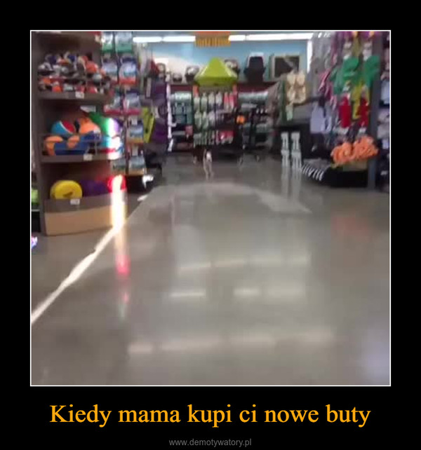 Kiedy mama kupi ci nowe buty –