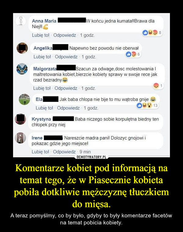 Komentarze kobiet pod informacją na temat tego, że w Piasecznie kobieta pobiła dotkliwie mężczyznę tłuczkiem do mięsa. – A teraz pomyślmy, co by było, gdyby to były komentarze facetów na temat pobicia kobiety.