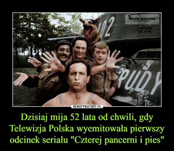 """Dzisiaj mija 52 lata od chwili, gdy Telewizja Polska wyemitowała pierwszy odcinek serialu """"Czterej pancerni i pies"""" –"""
