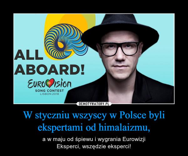 W styczniu wszyscy w Polsce byli ekspertami od himalaizmu, – a w maju od śpiewu i wygrania EurowizjiEksperci, wszędzie eksperci!