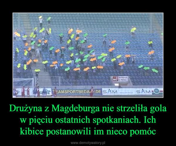 Drużyna z Magdeburga nie strzeliła gola w pięciu ostatnich spotkaniach. Ich kibice postanowili im nieco pomóc –