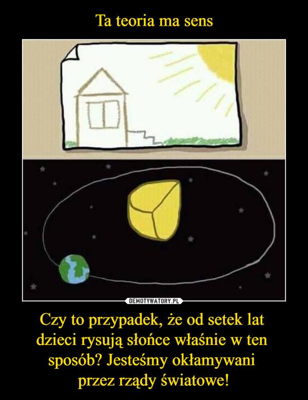 Czy to przypadek, że od setek lat dzieci rysują słońce właśnie w ten sposób? Jesteśmy okłamywani przez rządy światowe! –