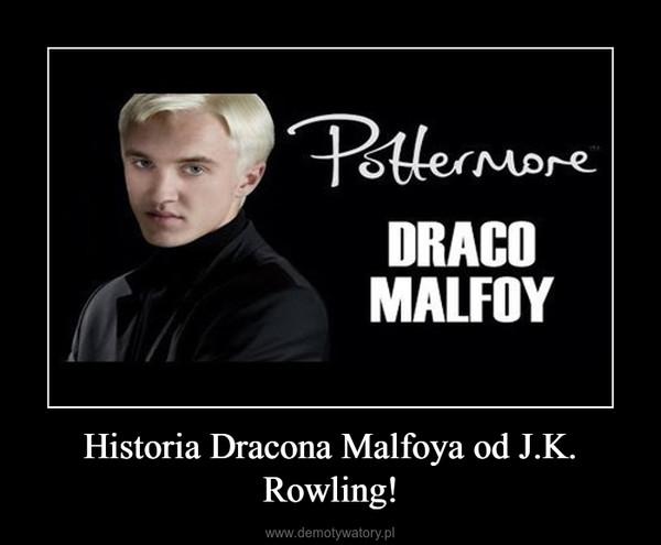 Historia Dracona Malfoya od J.K. Rowling! –