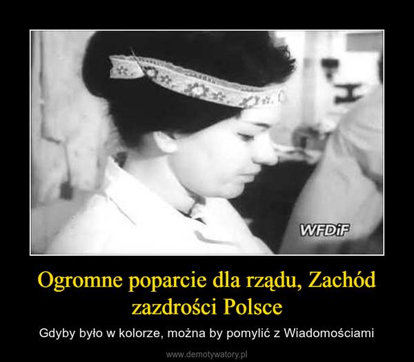 Ogromne poparcie dla rządu, Zachód zazdrości Polsce – Gdyby było w kolorze, można by pomylić z Wiadomościami