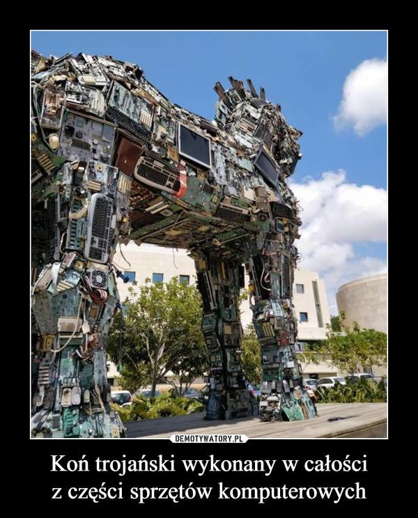 Koń trojański wykonany w całościz części sprzętów komputerowych –