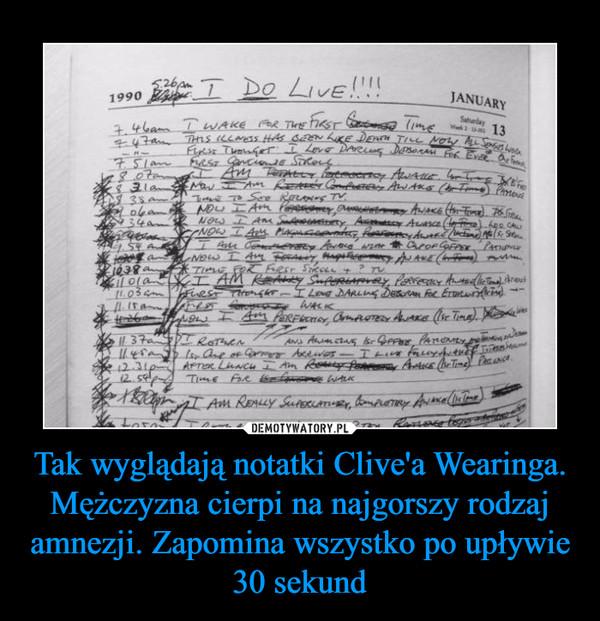 Tak wyglądają notatki Clive'a Wearinga. Mężczyzna cierpi na najgorszy rodzaj amnezji. Zapomina wszystko po upływie 30 sekund –