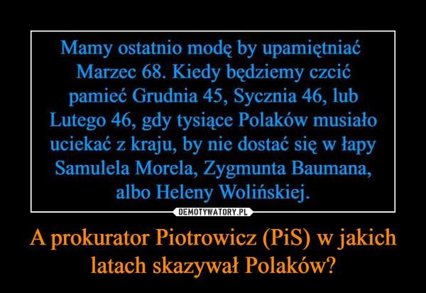 A prokurator Piotrowicz (PiS) w jakich latach skazywał Polaków? –