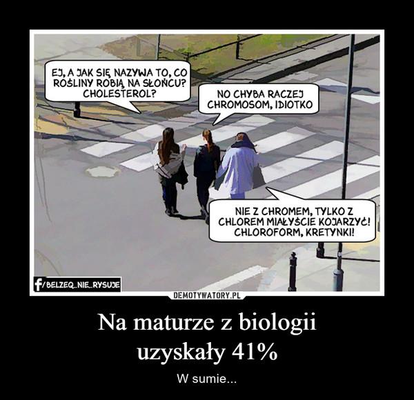 Na maturze z biologiiuzyskały 41% – W sumie...