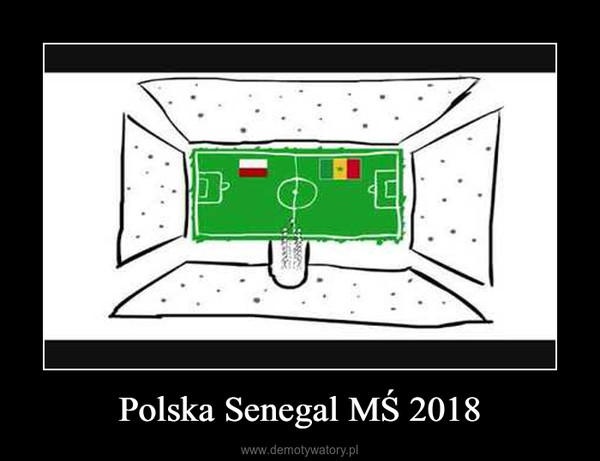 Polska Senegal MŚ 2018 –
