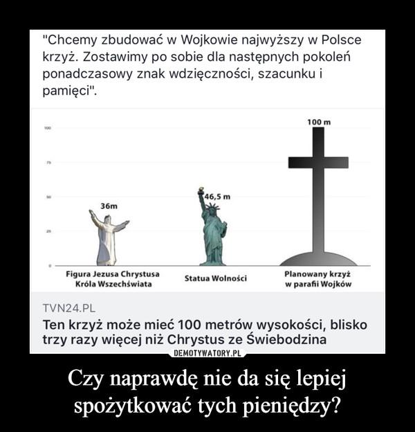 """Czy naprawdę nie da się lepiej spożytkować tych pieniędzy? –  """"Chcemy zbudować w Wojkowie najwyższy w Polsce krzyż. Zostawimy po sobie dla następnych pokoleń ponadczasowy znak wdzięczności, szacunku i pamięci"""". 36m Figura Jezusa Chrystusa Króla Wszechświata 46,5 m Statua Wolności 100 m"""