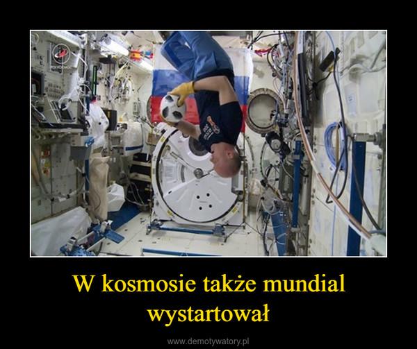 W kosmosie także mundial wystartował –
