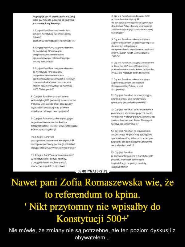 Nawet pani Zofia Romaszewska wie, że to referendum to kpina.' Nikt przytomny nie wpisałby do Konstytucji 500+' – Nie mówię, że zmiany nie są potrzebne, ale ten poziom dyskusji z obywatelem...