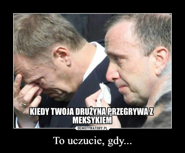 To uczucie, gdy... –
