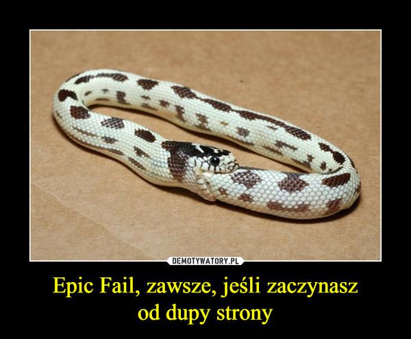 Epic Fail, zawsze, jeśli zaczynaszod dupy strony –