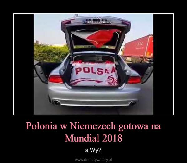 Polonia w Niemczech gotowa na Mundial 2018 – a Wy?